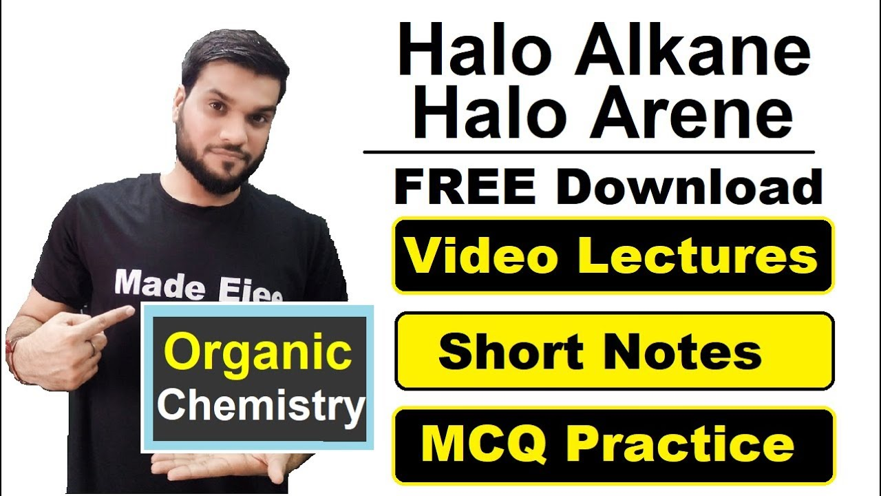 Halo Alkane Halo Arene | SHORT NOTES | MCQ PRACTICE SHEET | ALL VIDEO  LECTURE PLAY LIST Information