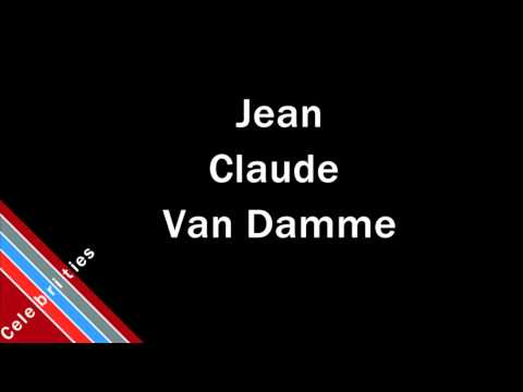 How to Pronounce Jean Claude Van Damme