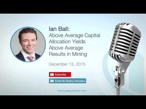 Ian Ball: Above Average Capital Allocation Yields Above Average Results In Mining.