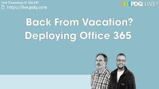 PDQ Live! : Deploying Office 365
