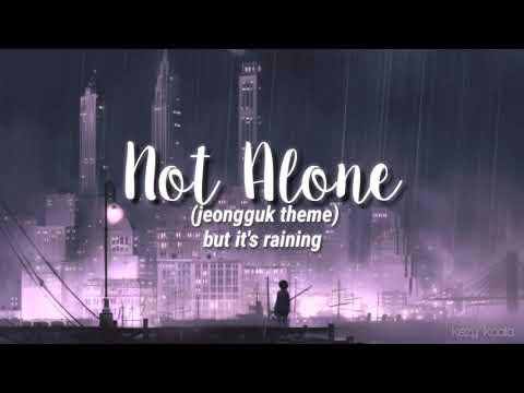 Not Alone (jeongguk Theme) But It's Raining // Bts World Ost