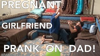 PREGNANT GIRLFRIEND PRANK ON DAD!!
