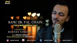 Sanu Ek Pal Chain | Cover | Life Is Nothing Without Love | Madhav Sangani | Master's Voice