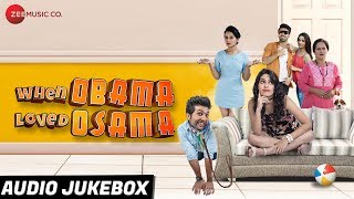 When Obama Loved Osama - Full Movie Audio Jukebox | Mousam Sharma, Heena Panchal & Mohit Baghel