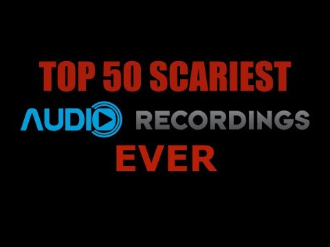 Top 50 Scariest Audio Recordings Ever