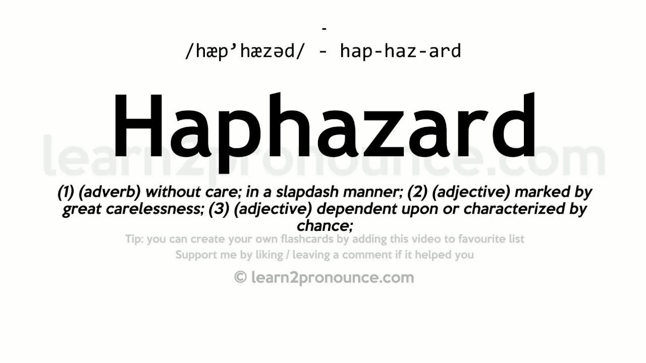 Pronunciation of Haphazard  Definition of Haphazard