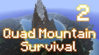 Minecraft - Quad Mountain Survival - Episode 2