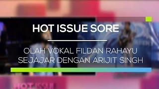 Olah Vokal Fildan Rahayu Sejajar dengan Arijit Singh - Hot Issue Sore