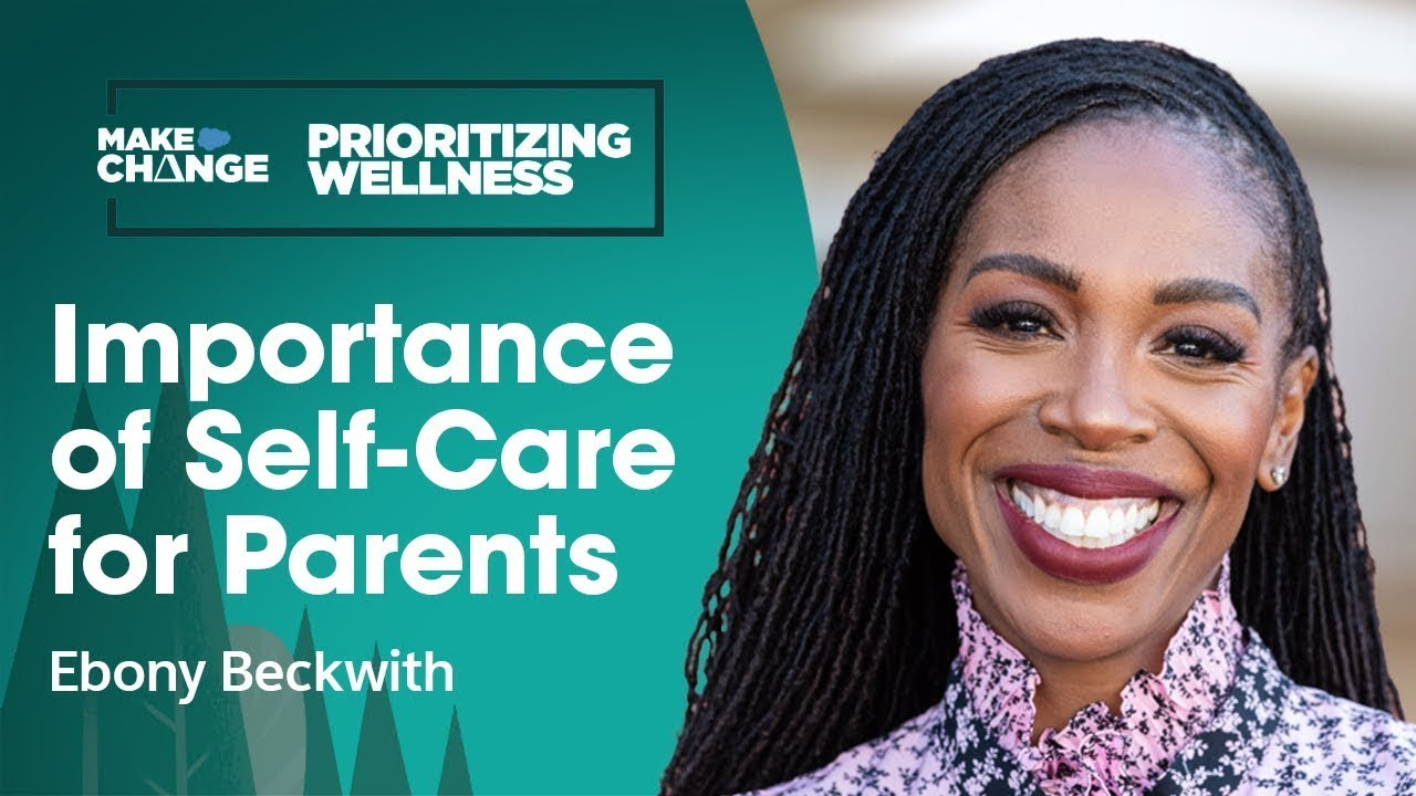 Helping Parents Prioritize Self-Care w/ Ebony Beckwith   #MakeChange   Salesforce
