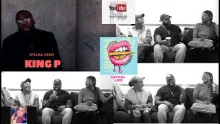 : Lethal Lipz Podcast - Special Guest King P interview & Freeestyle :