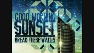 Good Morning Sunset - Break These Walls