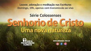 Colossenses - Senhorio de Cristo - Uma nova natureza | Culto 21/03/2021