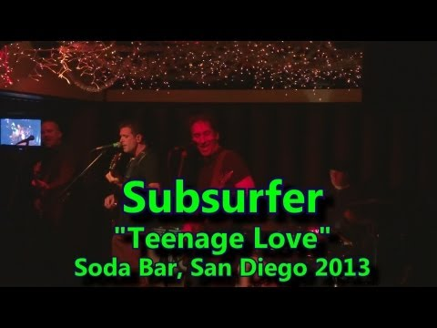"Subsurfer ""Teenage Love"" Soda Bar, San Diego 2013"