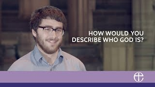 How would you describe who God is? - Our faith