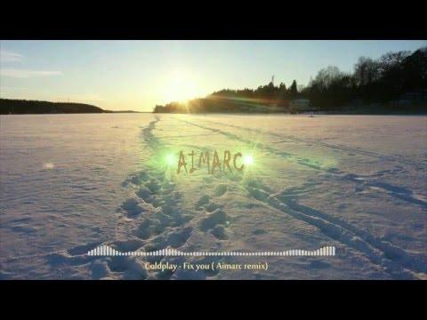 Coldplay - Fix you (A i m a r c remix)