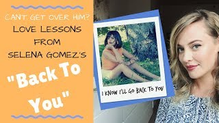 """How To Get Over Someone For Good: Love Lessons From Selena Gomez's """"Back To You""""!"""