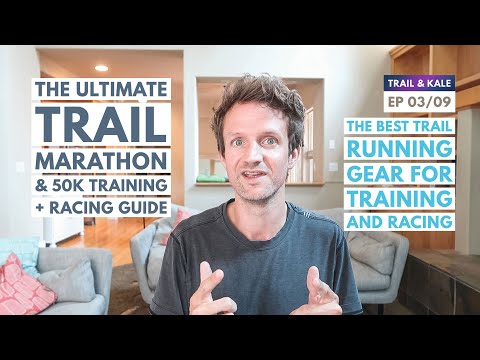 Trail Marathon Guide EP 03/09 The Best Trail Running Gear For Training and Racing