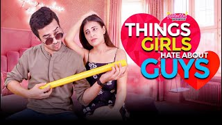 Things Girls Hate About Guys Ft. Kajal Himalayan | Pataakha