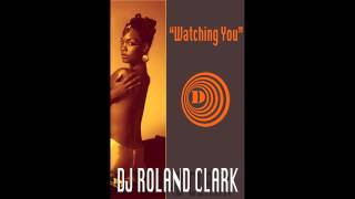 """Watching You, Watching Me"" DJ Roland Clark"