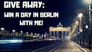 GIVE AWAY - WIN A DAY IN BERLIN WITH ME!