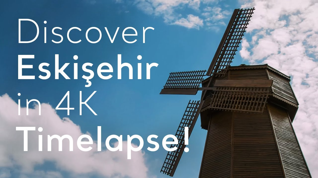 Go Turkey - Discover Eskişehir in 4K Timelapse!