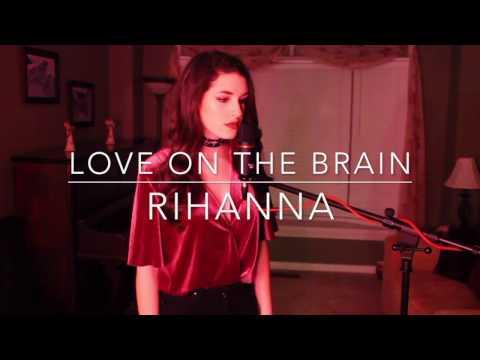Love On The Brain by Rihanna | Cover by Sarah Carmosino