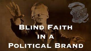 ***Show Highlight*** Blind Faith in a Political Brand