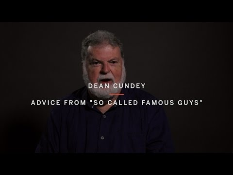 "DEAN CUNDEY | Advice from ""So Called Famous Guys"" 