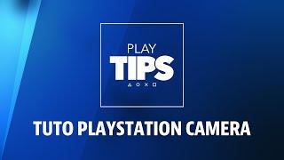 PlayTIPS | Tuto PlayStation Camera : installation et configuration