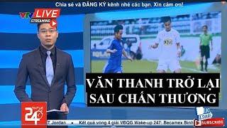 Tin thể thao ngày 9/4/2019 - Văn Thanh trở lại sau chấn thương