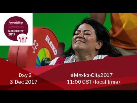 Word Para Powerlifting Championships | Mexico City 2017 | Day 2