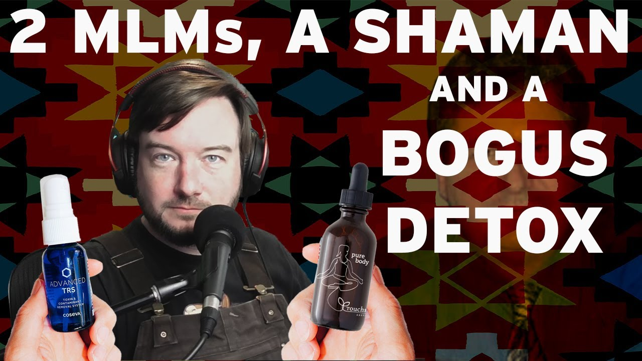 A Tale of Two MLMs, a Shaman and a Bogus Detox (Zeolite, Advanced TRS, Pure Body)