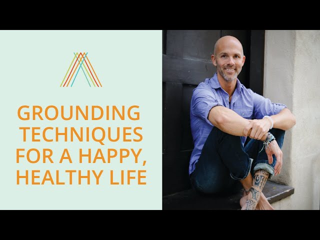 Grounding Techniques for a Happy, Healthy Life