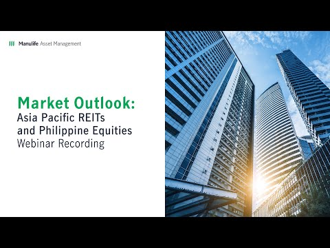 Manulife Asset Management's Market Outlook Webinar on Asia Pacific REITs and Philipine Equities