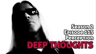 Deep Thoughts Ep 113: Perception