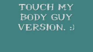 Touch My Body by Mariah Carey Guy Version. :)