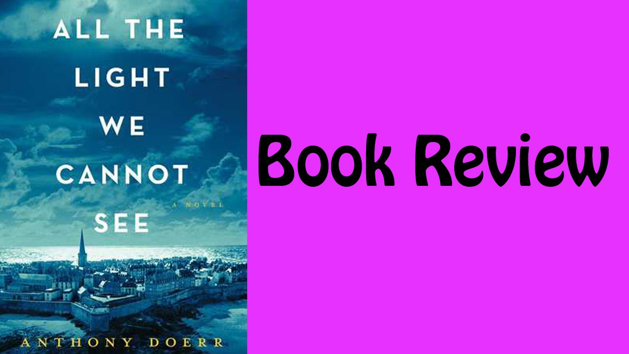 Book Review: All The Light We Cannot See By Anthony Doerr Awesome Ideas