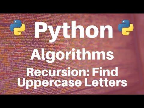 Algorithms in Python: Recursion -- Find Uppercase Letter in String
