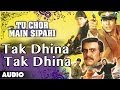 Tu Chor Main Sipahi : Tak Dhina Tak Dhina Full Audio Song | Akshay Kumar, Tabu | video