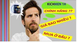 kichmen 1h giá bao nhiêu tiền? kichmen 1h mua ở đâu giá rẻ nhất?