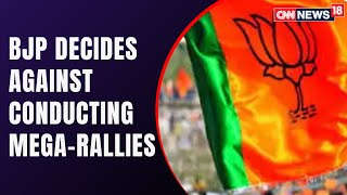 Bengal Elections | BJP Decides Not To Conduct Mega-Rallies | Covid Latest News | CNN News18