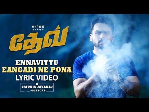 Ennavittu Eangadi Ne Pona Lyric Video (Tamil) | Dev | Karthi | Rakulpreet | Harris Jayaraj Mp3