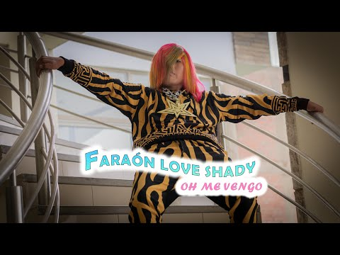 Oh me vengo – Faraón Love Shady [Video Oficial]