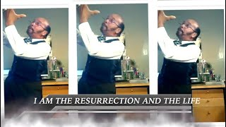 I Am The Resurrection And The Life   CHIEF APOSTLE CURTIS ALLEN JR