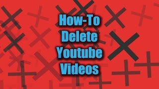 How To Delete Videos From Youtube