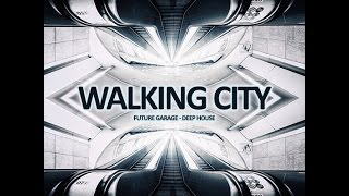 Walking City - Future Garage/2step/Deep House Mix 2014