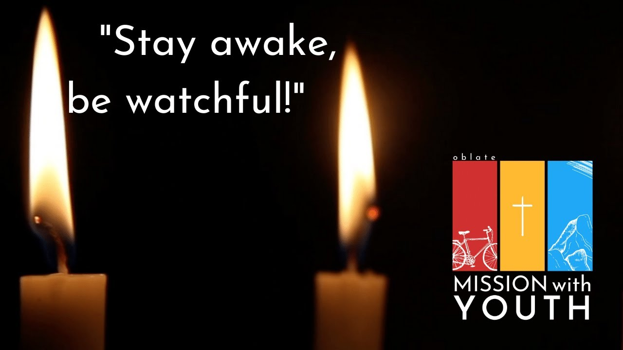 """Stay awake, be watchful!""- Advent Meditation for week I"