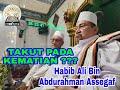 HABIB ALI BIN ABDURAHMAN ASSEGAF : TAKUT PADA KEMATIAN ????