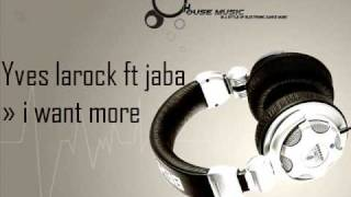 Yves larock ft Jaba » I Want more ♪