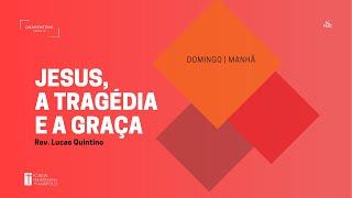 Culto Matutino | 23.08.2020 | Jesus, a tragédia e a graça